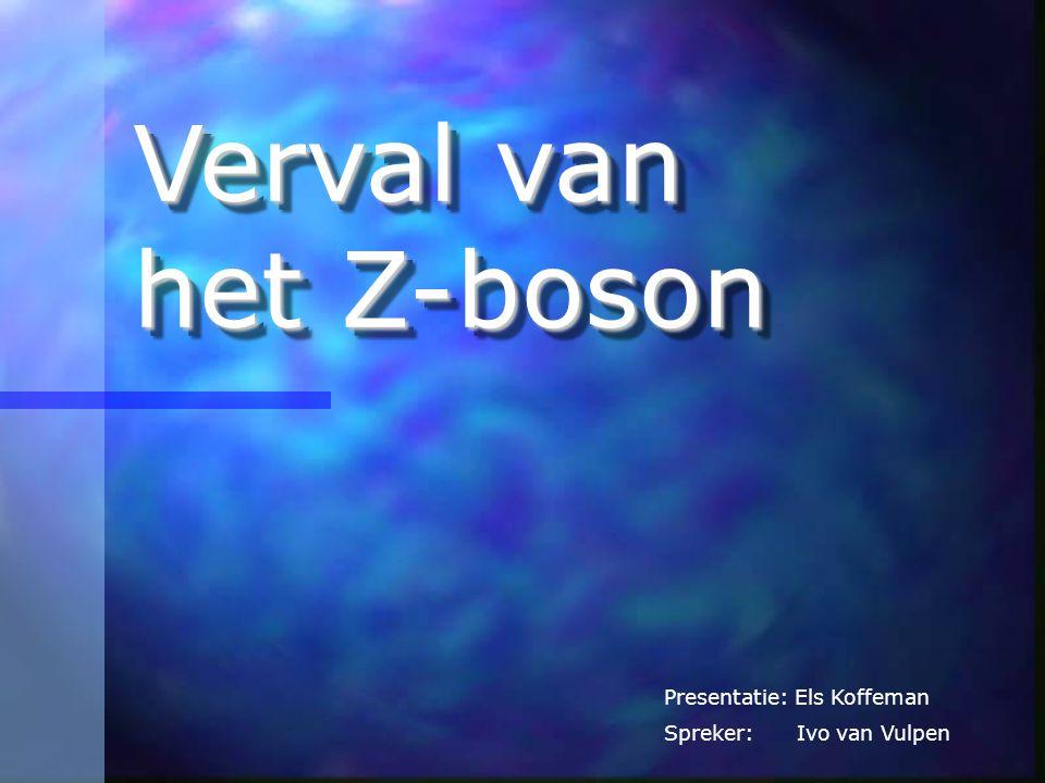 Verval van het Z-boson Presentatie: Els Koffeman