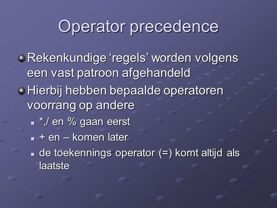 Operator precedence Rekenkundige 'regels' worden volgens een vast patroon afgehandeld. Hierbij hebben bepaalde operatoren voorrang op andere.