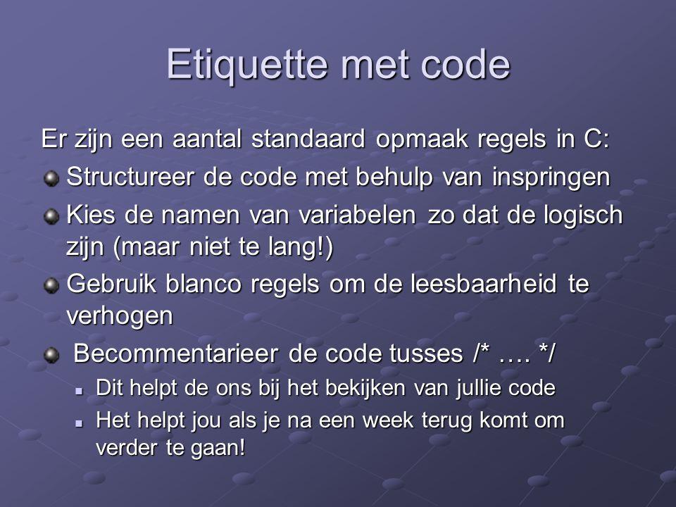 Etiquette met code Er zijn een aantal standaard opmaak regels in C: