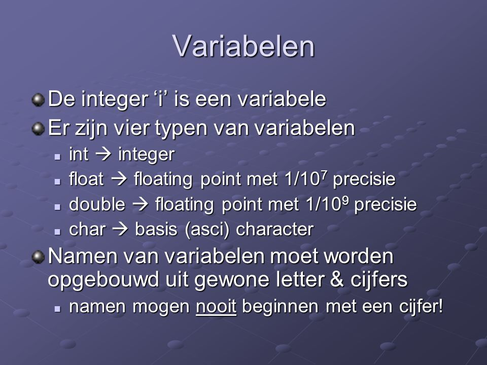Variabelen De integer 'i' is een variabele