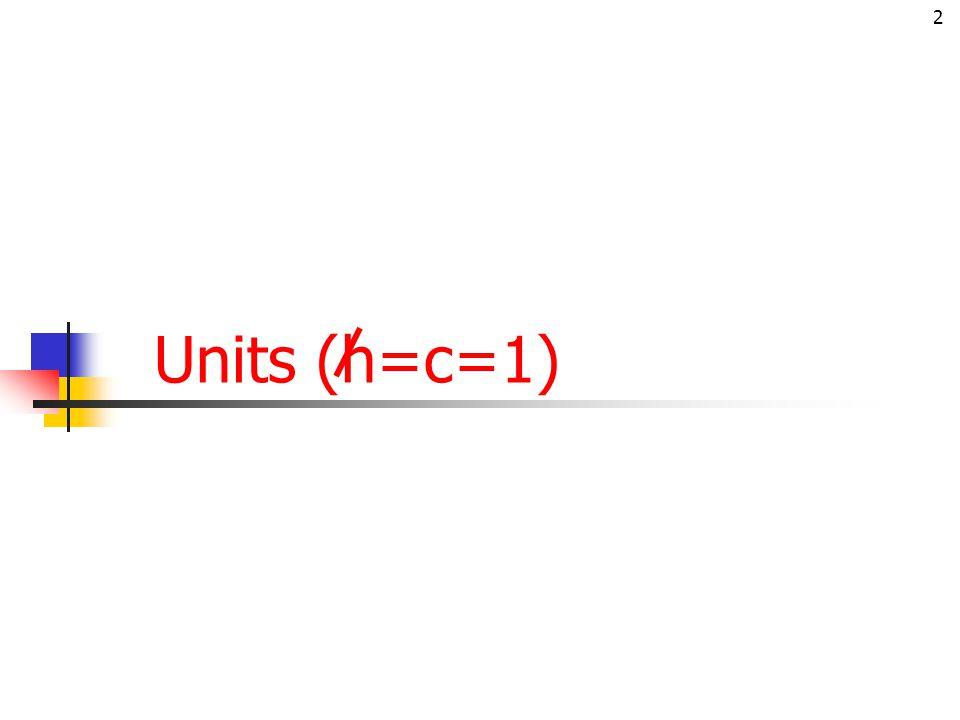Units (h=c=1)