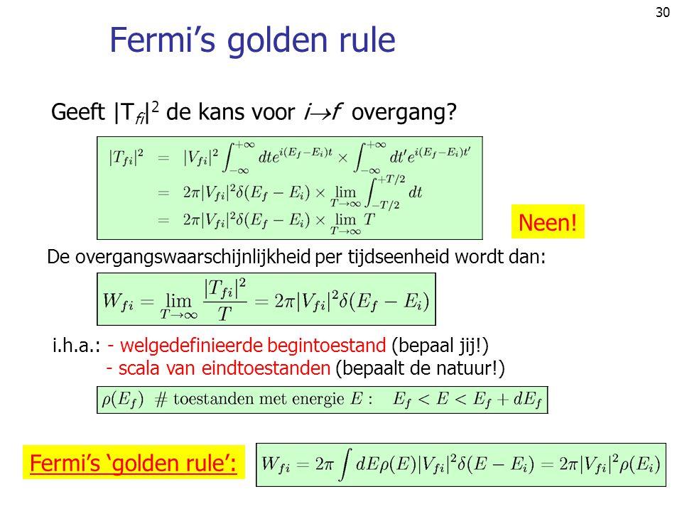 Fermi's golden rule Geeft |Tfi|2 de kans voor if overgang Neen!