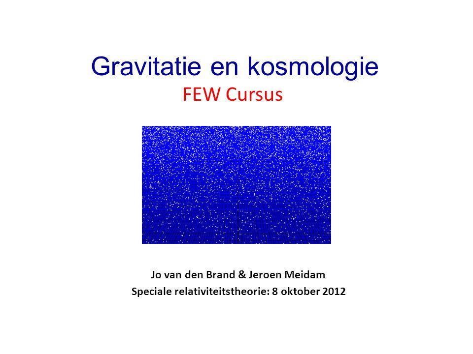 FEW Cursus Gravitatie en kosmologie Jo van den Brand & Jeroen Meidam