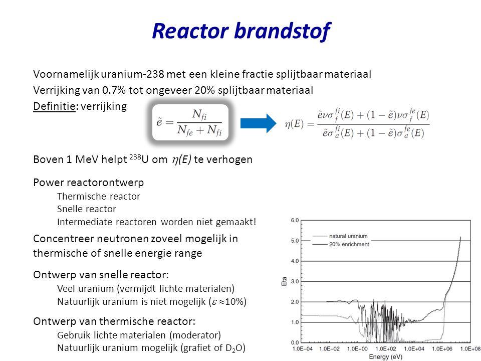 Reactor brandstof Voornamelijk uranium-238 met een kleine fractie splijtbaar materiaal. Verrijking van 0.7% tot ongeveer 20% splijtbaar materiaal.
