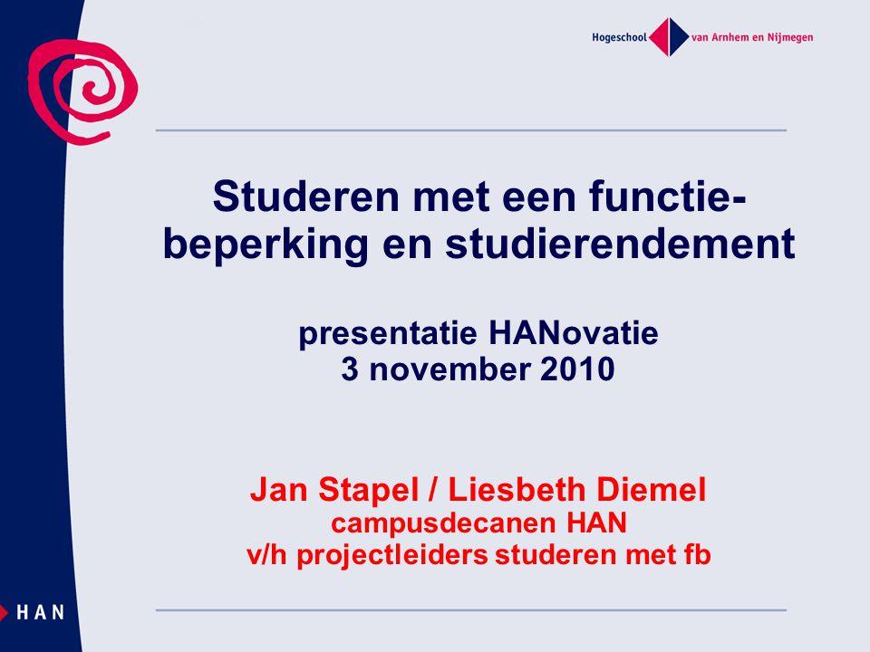 Studeren met een functie-beperking en studierendement presentatie HANovatie 3 november 2010 Jan Stapel / Liesbeth Diemel campusdecanen HAN v/h projectleiders studeren met fb