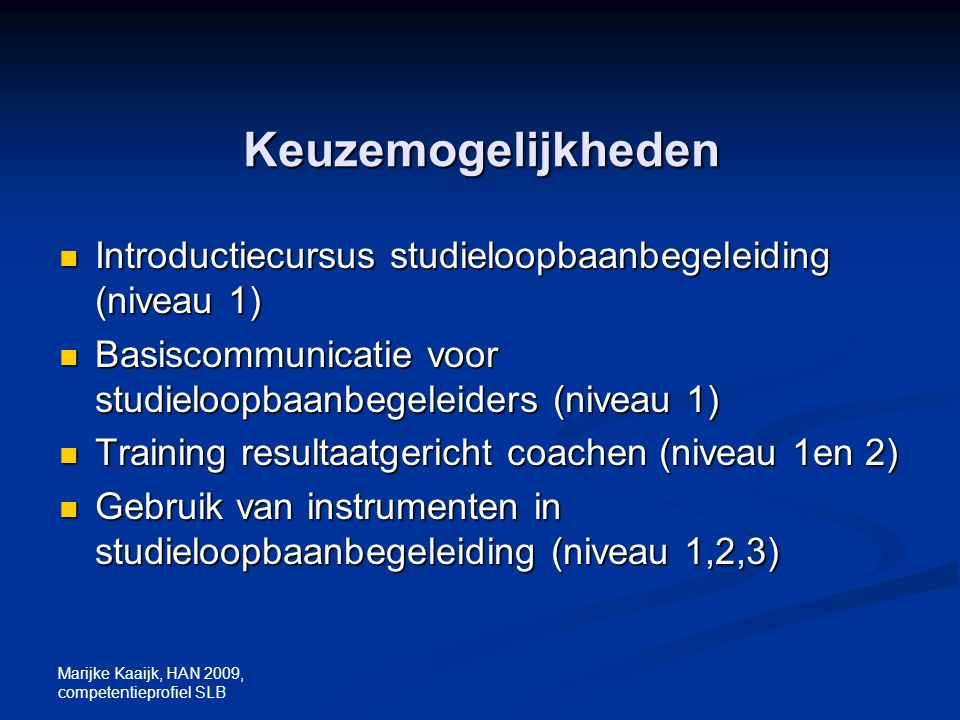 Keuzemogelijkheden Introductiecursus studieloopbaanbegeleiding (niveau 1) Basiscommunicatie voor studieloopbaanbegeleiders (niveau 1)