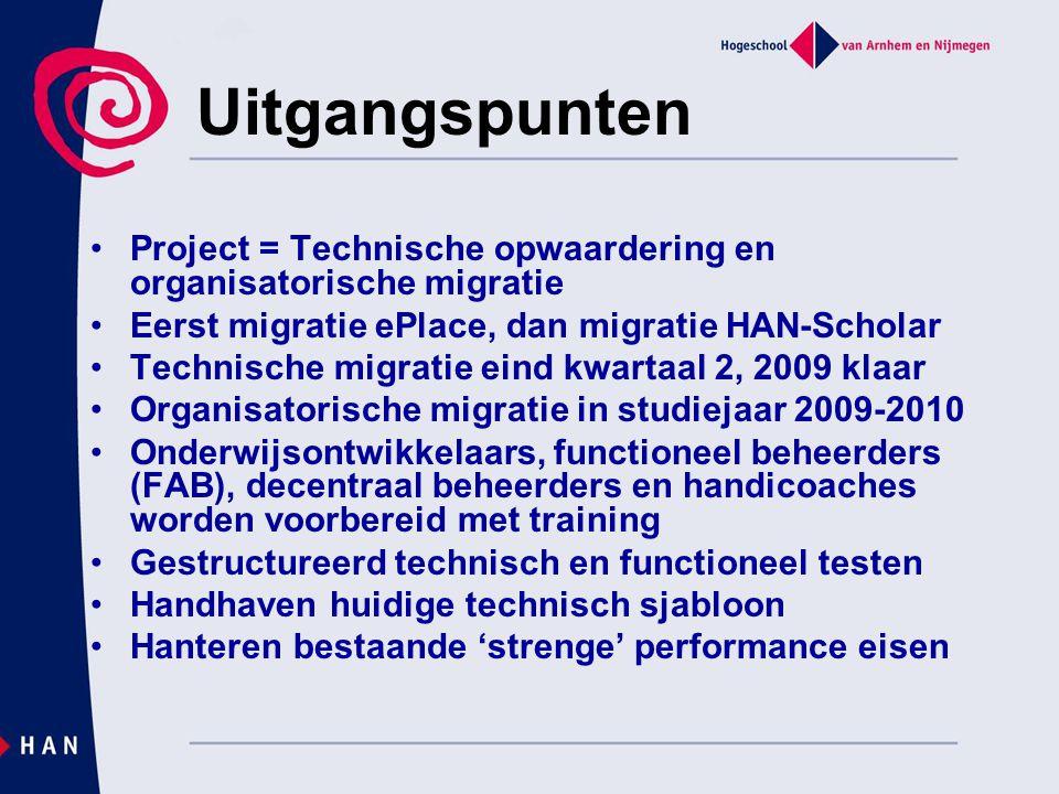 Uitgangspunten Project = Technische opwaardering en organisatorische migratie. Eerst migratie ePlace, dan migratie HAN-Scholar.