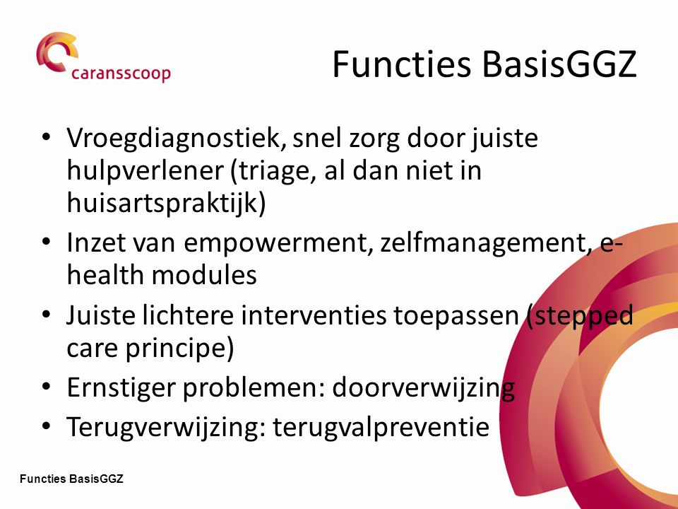Functies BasisGGZ Vroegdiagnostiek, snel zorg door juiste hulpverlener (triage, al dan niet in huisartspraktijk)