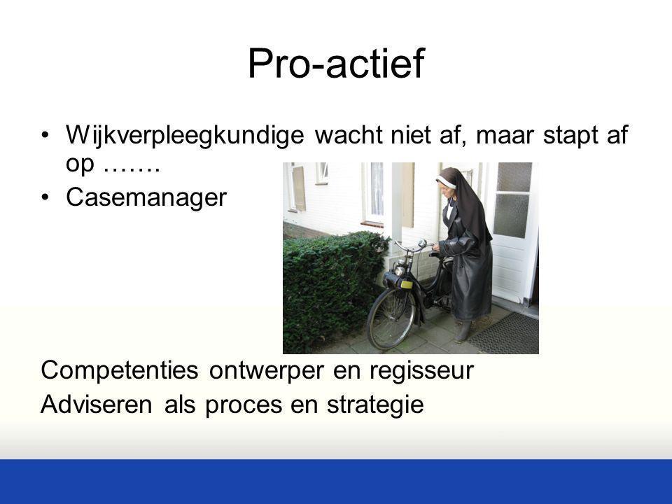 Pro-actief Wijkverpleegkundige wacht niet af, maar stapt af op …….
