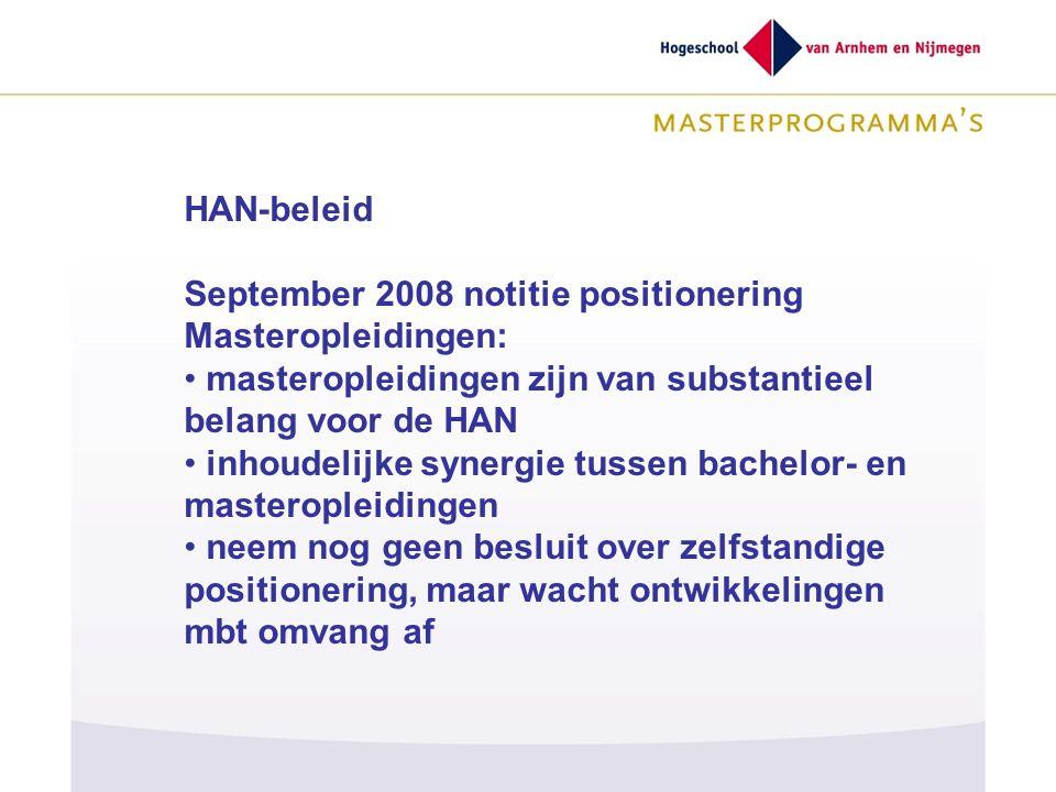 HAN-beleid September 2008 notitie positionering Masteropleidingen: masteropleidingen zijn van substantieel belang voor de HAN.