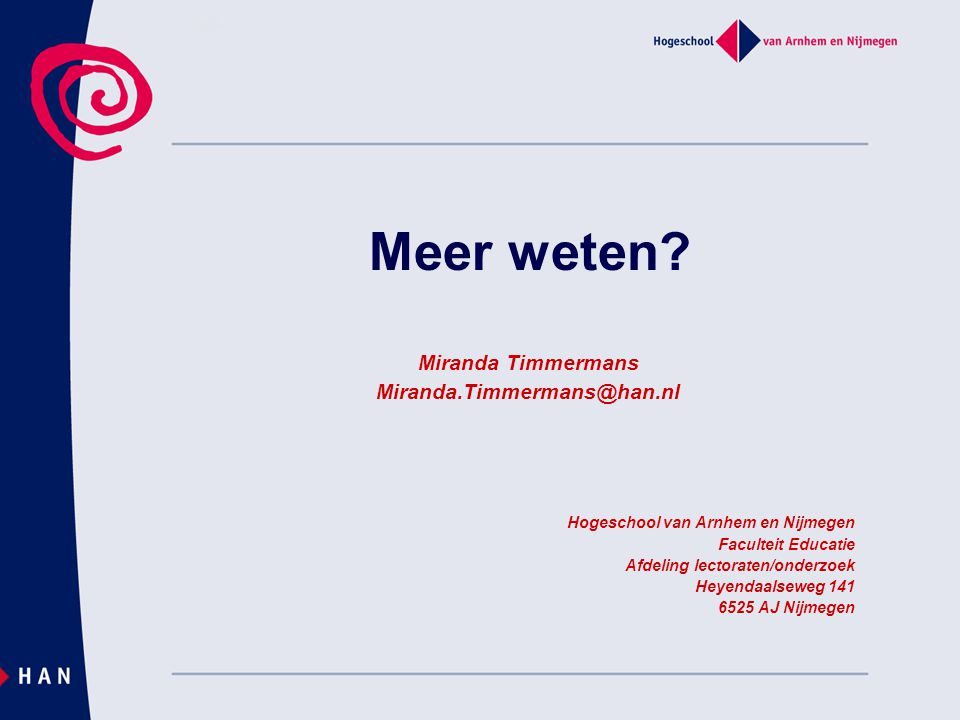 Meer weten Miranda Timmermans Miranda.Timmermans@han.nl