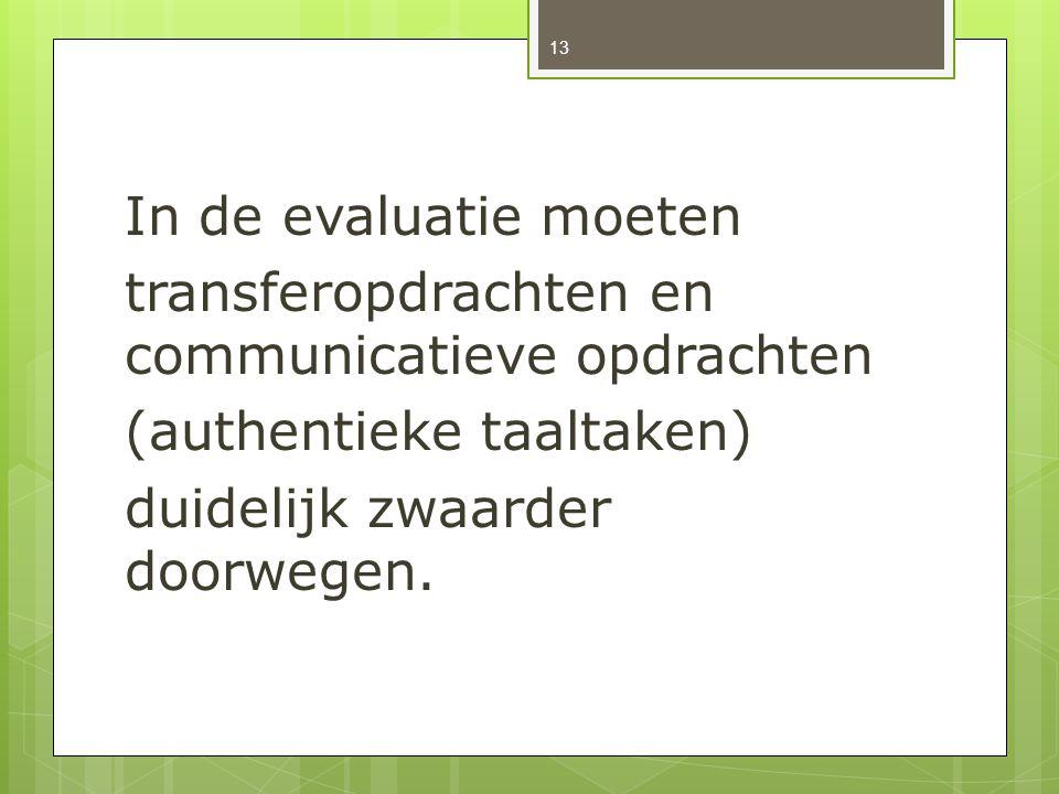 In de evaluatie moeten transferopdrachten en communicatieve opdrachten.
