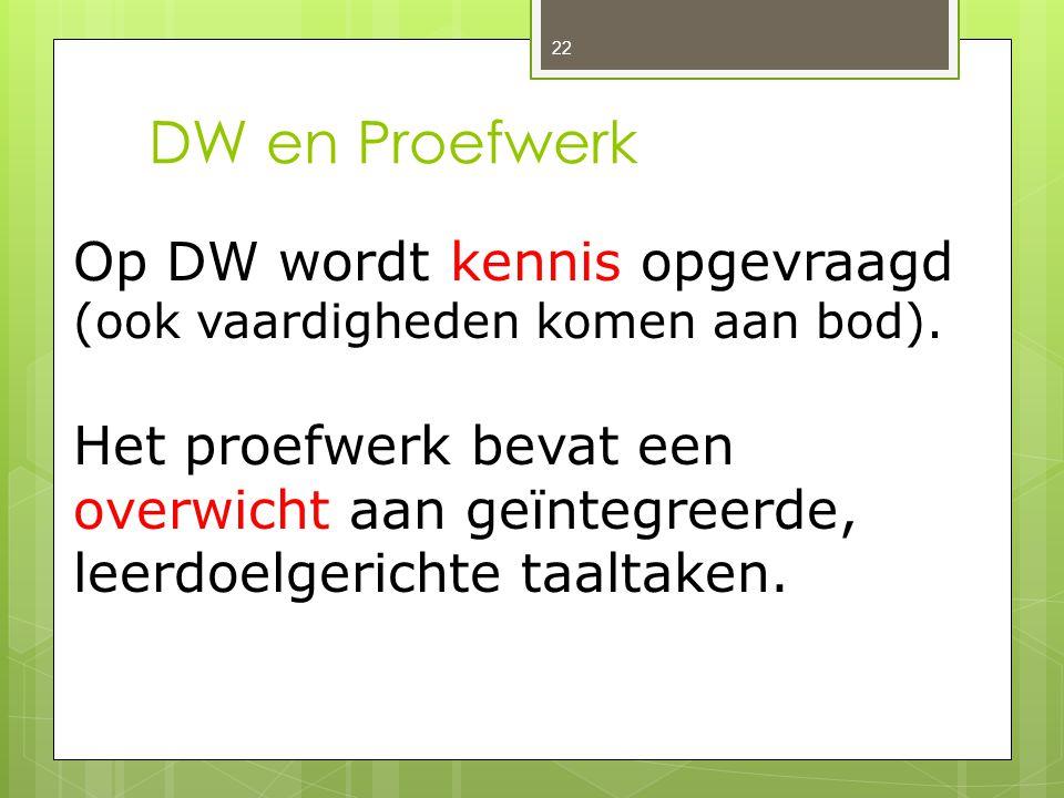 DW en Proefwerk Op DW wordt kennis opgevraagd (ook vaardigheden komen aan bod).