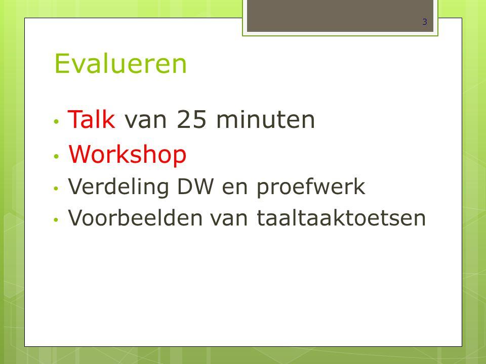 Evalueren Talk van 25 minuten Workshop Verdeling DW en proefwerk