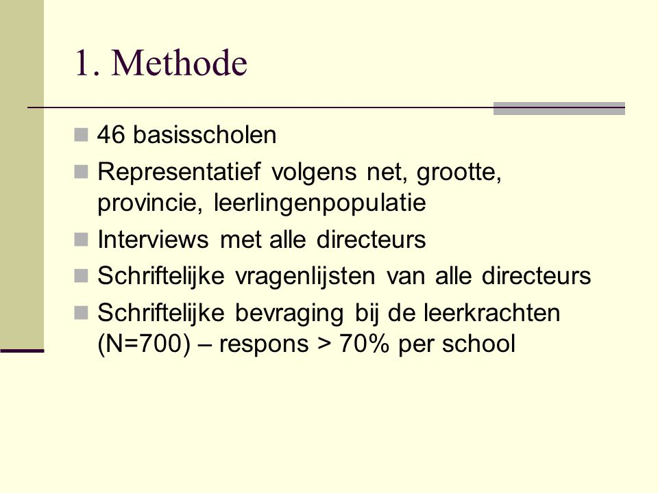 1. Methode 46 basisscholen. Representatief volgens net, grootte, provincie, leerlingenpopulatie. Interviews met alle directeurs.