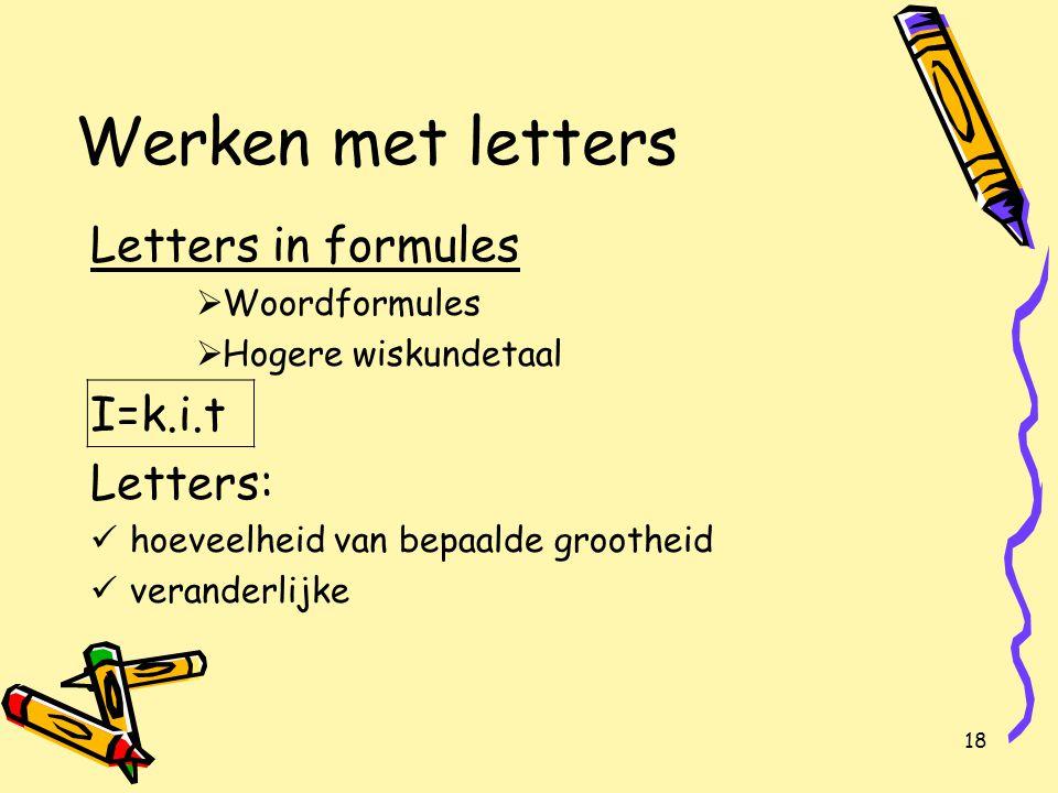 Werken met letters Letters in formules I=k.i.t Letters: Woordformules