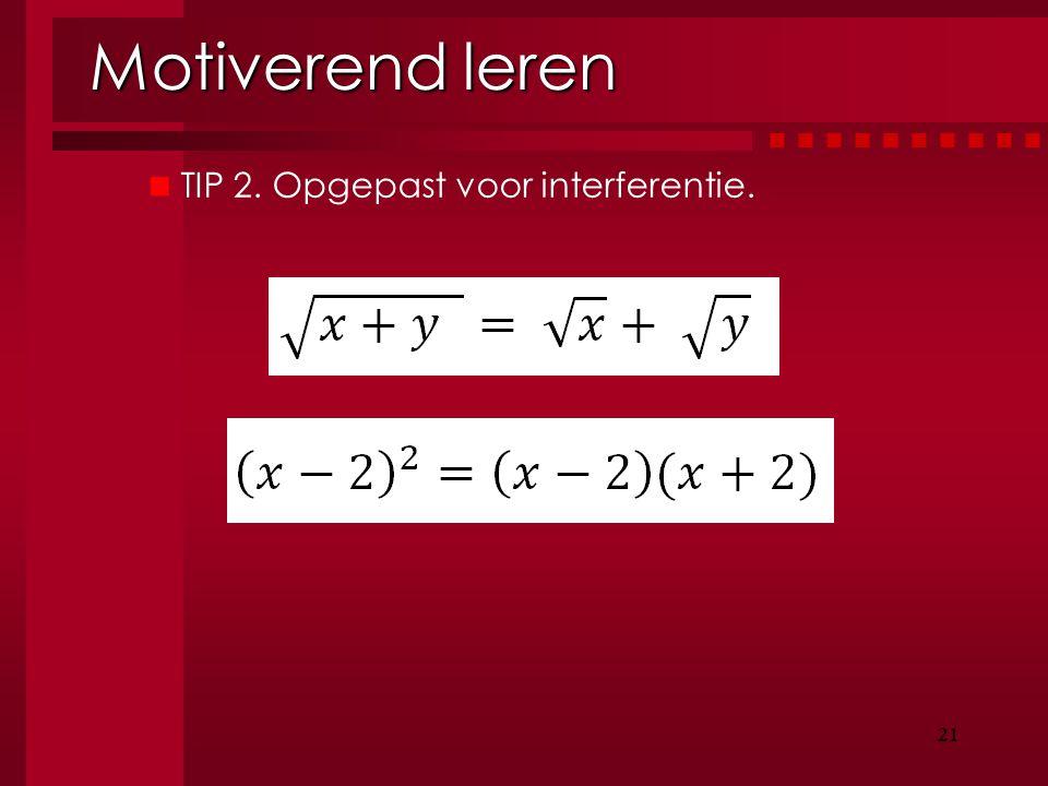 Motiverend leren TIP 2. Opgepast voor interferentie. 21