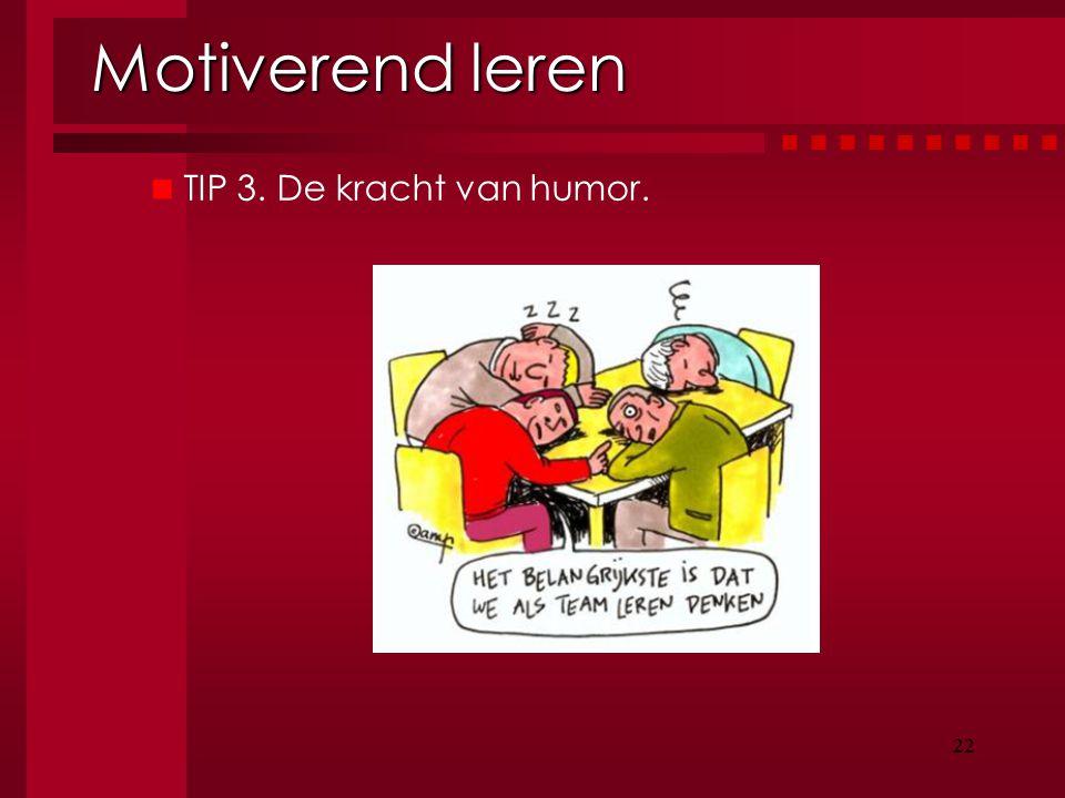 Motiverend leren TIP 3. De kracht van humor. 22