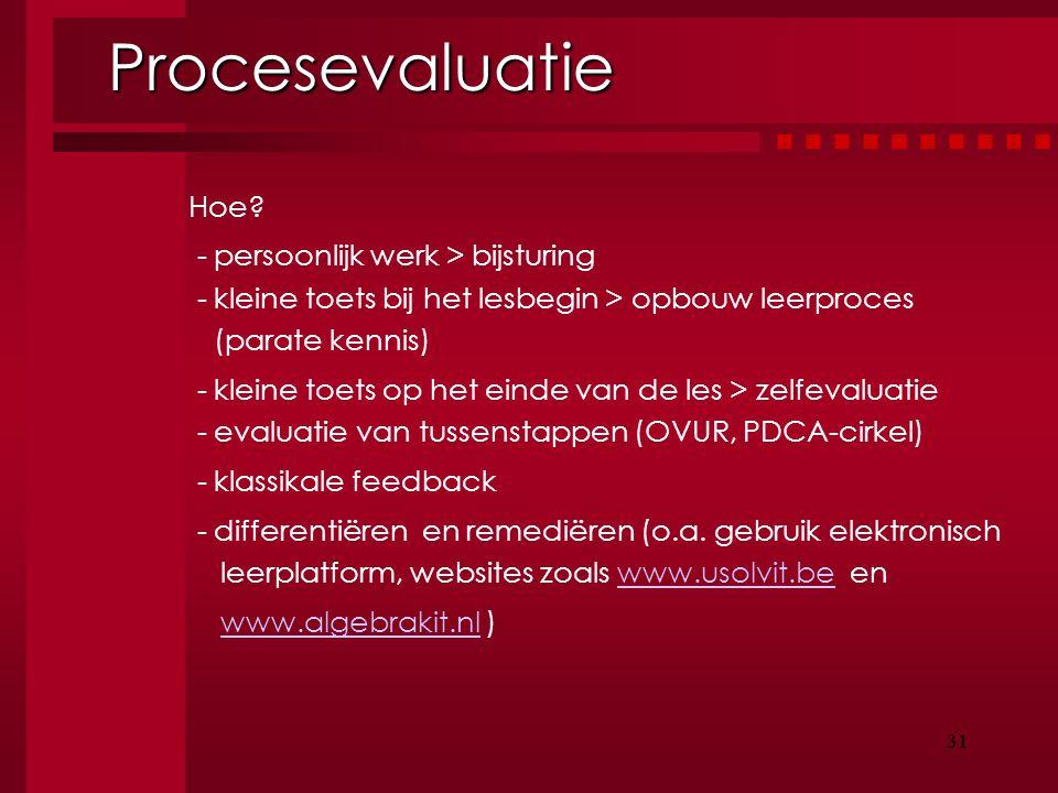 Procesevaluatie Hoe - persoonlijk werk > bijsturing - kleine toets bij het lesbegin > opbouw leerproces (parate kennis)