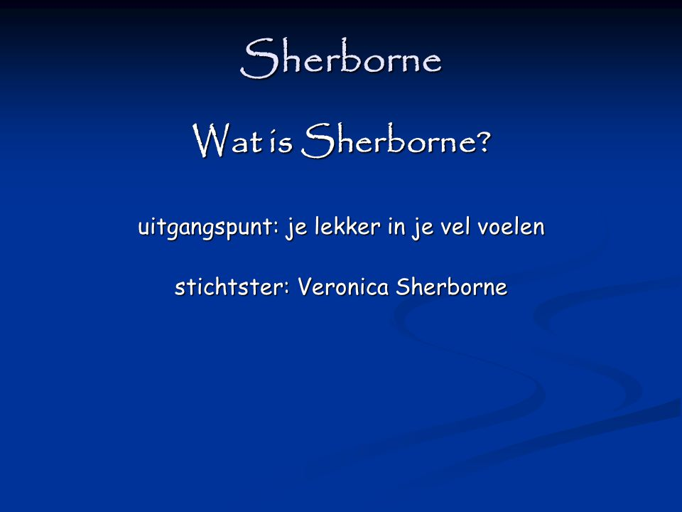 Sherborne Wat is Sherborne uitgangspunt: je lekker in je vel voelen