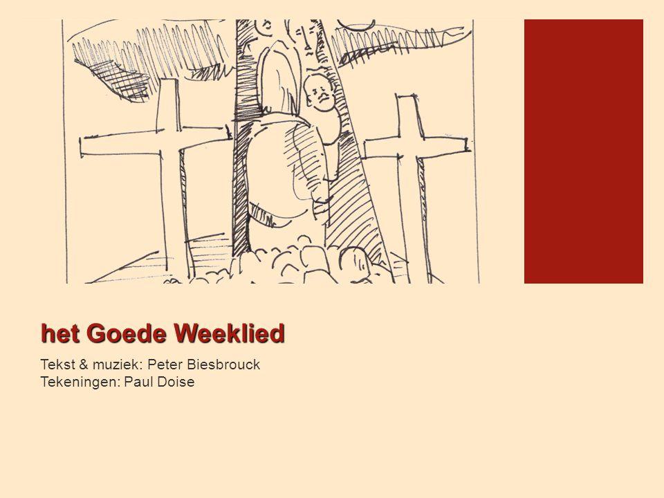 het Goede Weeklied Tekst & muziek: Peter Biesbrouck Tekeningen: Paul Doise