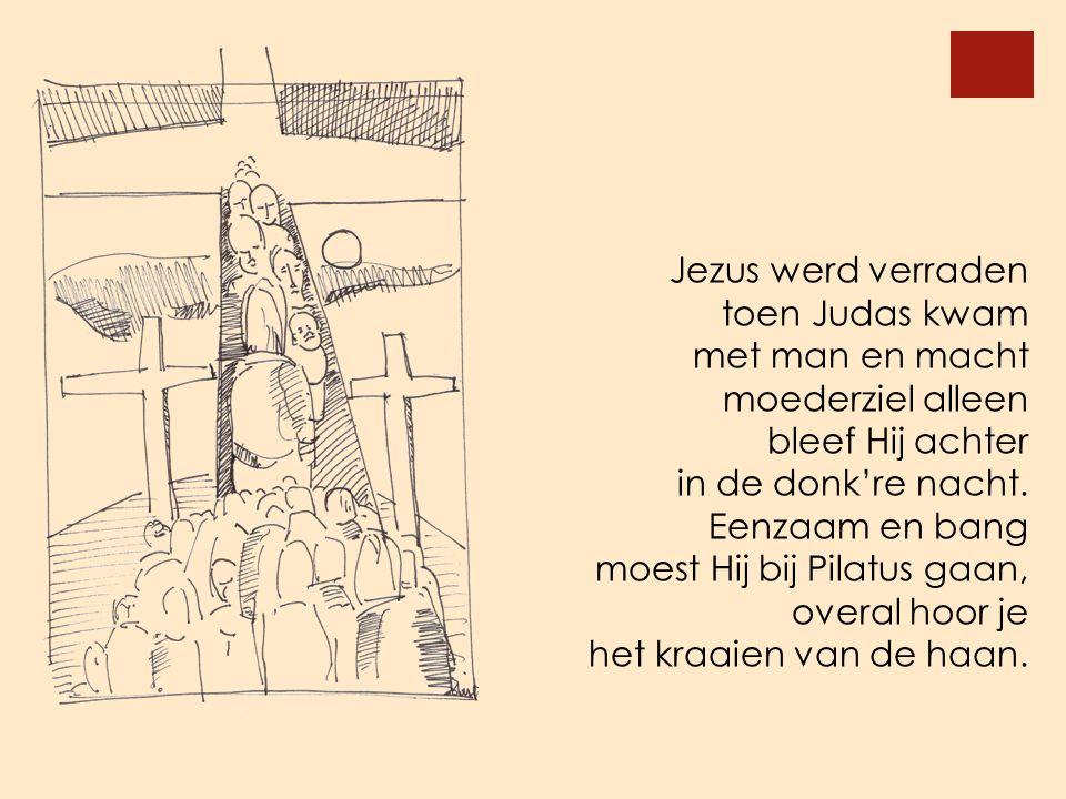 Jezus werd verraden toen Judas kwam. met man en macht. moederziel alleen. bleef Hij achter. in de donk're nacht.