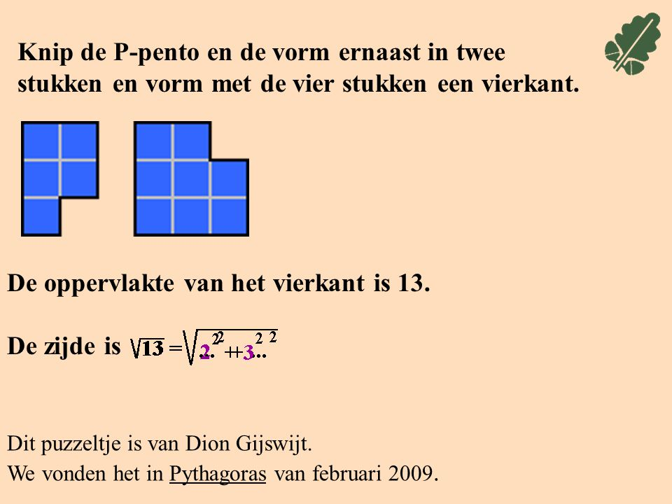 De oppervlakte van het vierkant is 13. De zijde is