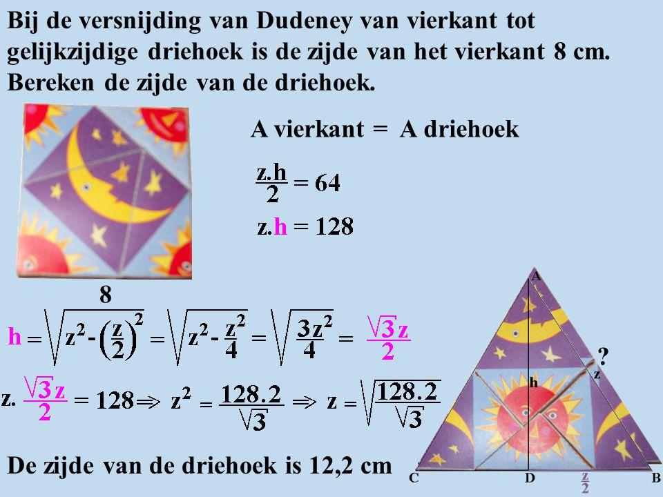 Bij de versnijding van Dudeney van vierkant tot gelijkzijdige driehoek is de zijde van het vierkant 8 cm. Bereken de zijde van de driehoek.