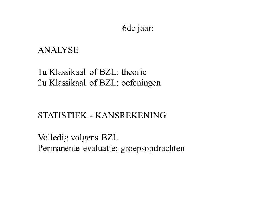 6de jaar: ANALYSE. 1u Klassikaal of BZL: theorie 2u Klassikaal of BZL: oefeningen. STATISTIEK - KANSREKENING.