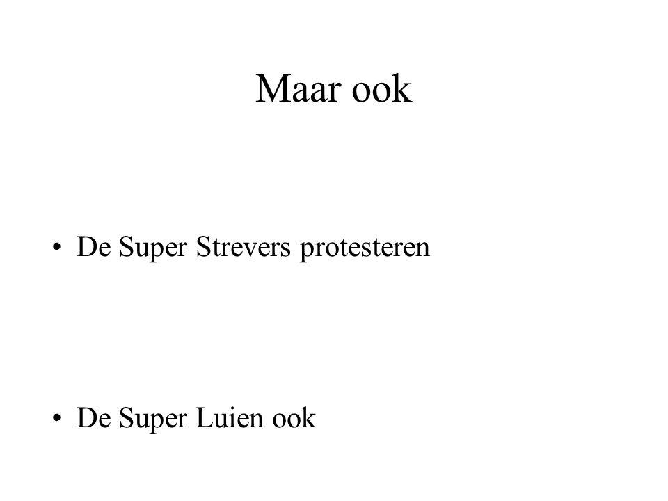 Maar ook De Super Strevers protesteren De Super Luien ook