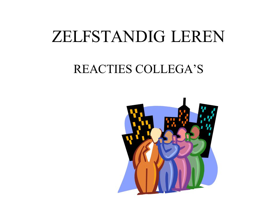 ZELFSTANDIG LEREN REACTIES COLLEGA'S