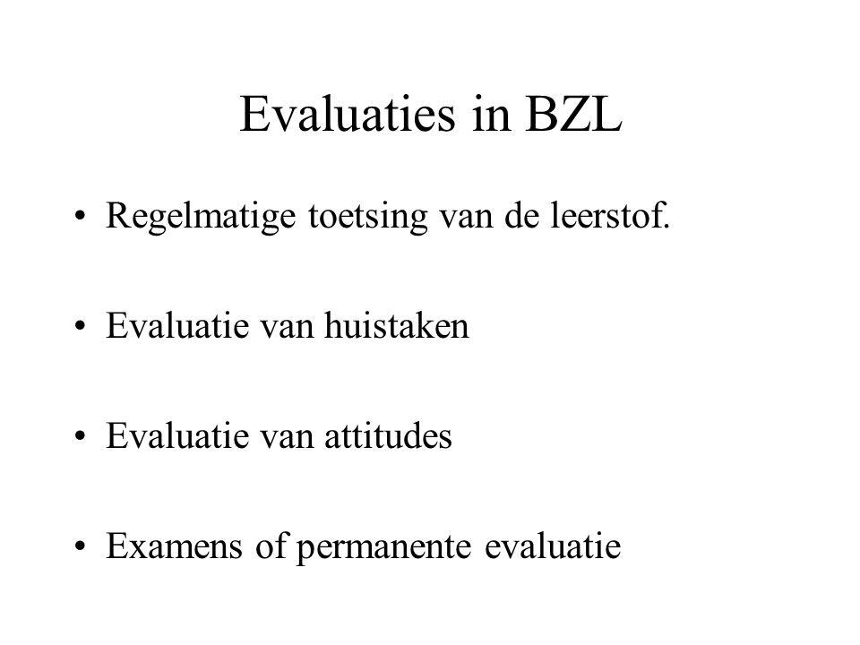 Evaluaties in BZL Regelmatige toetsing van de leerstof.