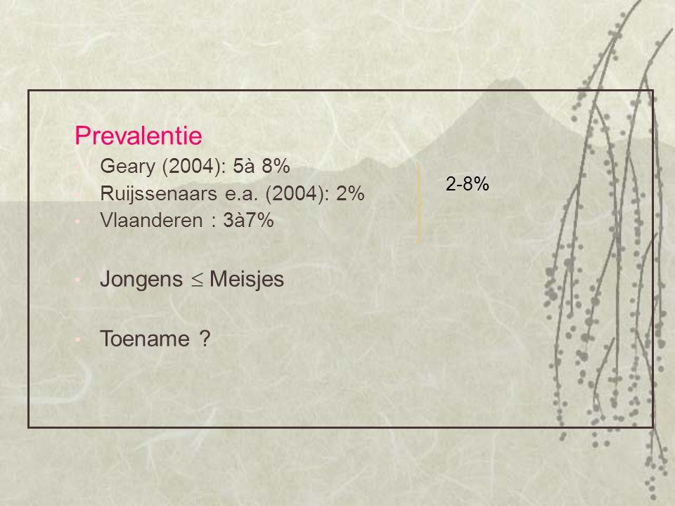 Prevalentie Jongens  Meisjes Toename Geary (2004): 5à 8%