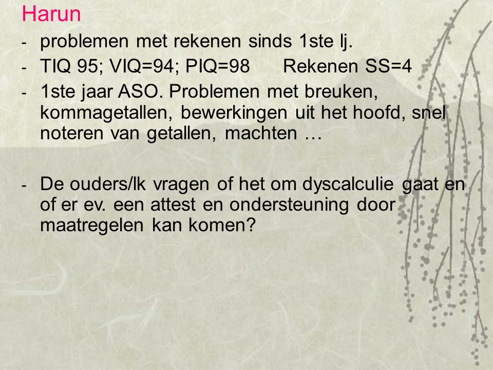 Harun problemen met rekenen sinds 1ste lj.