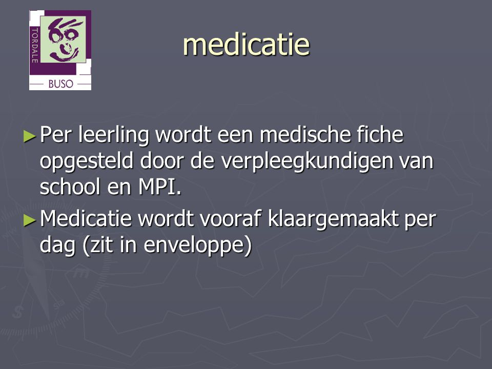 medicatie Per leerling wordt een medische fiche opgesteld door de verpleegkundigen van school en MPI.