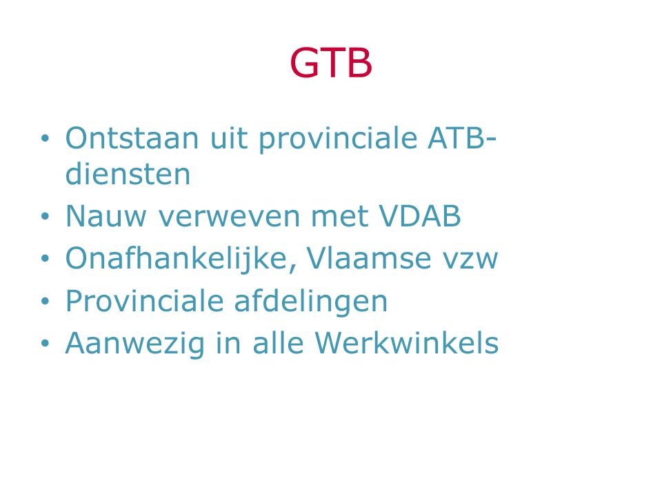 GTB Ontstaan uit provinciale ATB-diensten Nauw verweven met VDAB
