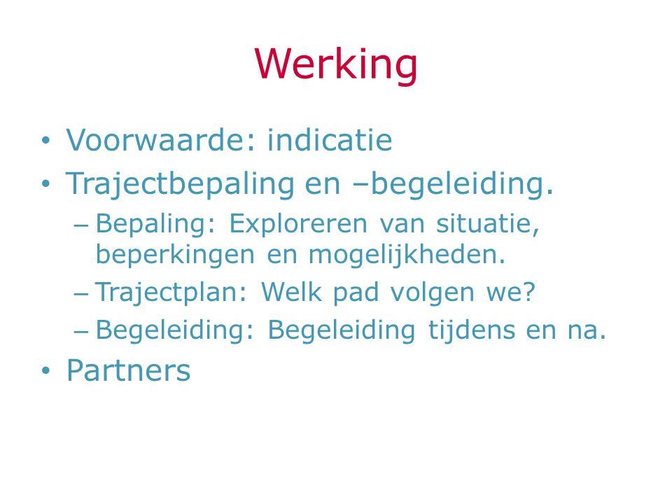 Werking Voorwaarde: indicatie Trajectbepaling en –begeleiding.