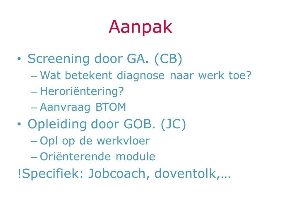 Aanpak Screening door GA. (CB) Opleiding door GOB. (JC)
