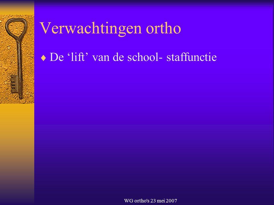 Verwachtingen ortho De 'lift' van de school- staffunctie