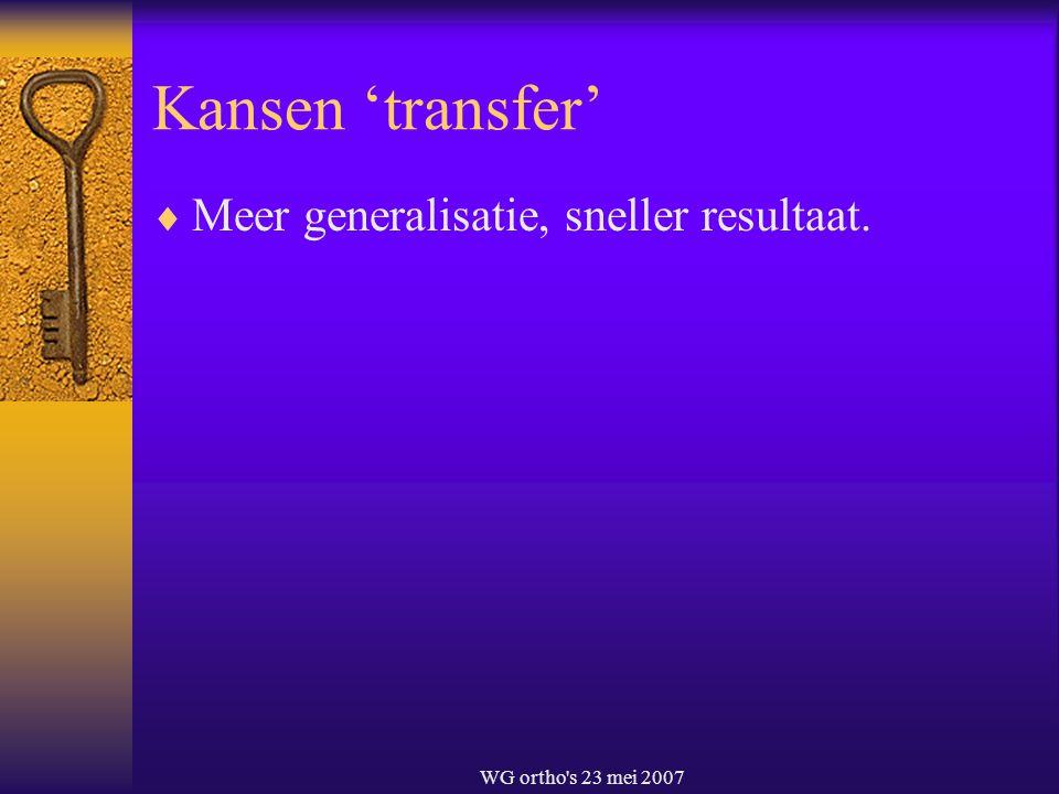 Kansen 'transfer' Meer generalisatie, sneller resultaat.
