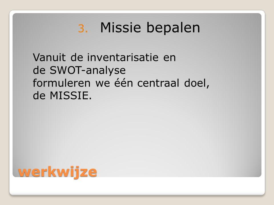 Missie bepalen werkwijze Vanuit de inventarisatie en de SWOT-analyse