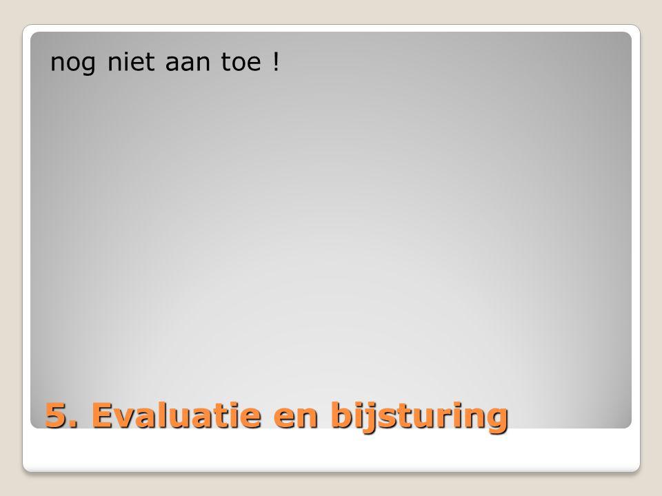 5. Evaluatie en bijsturing