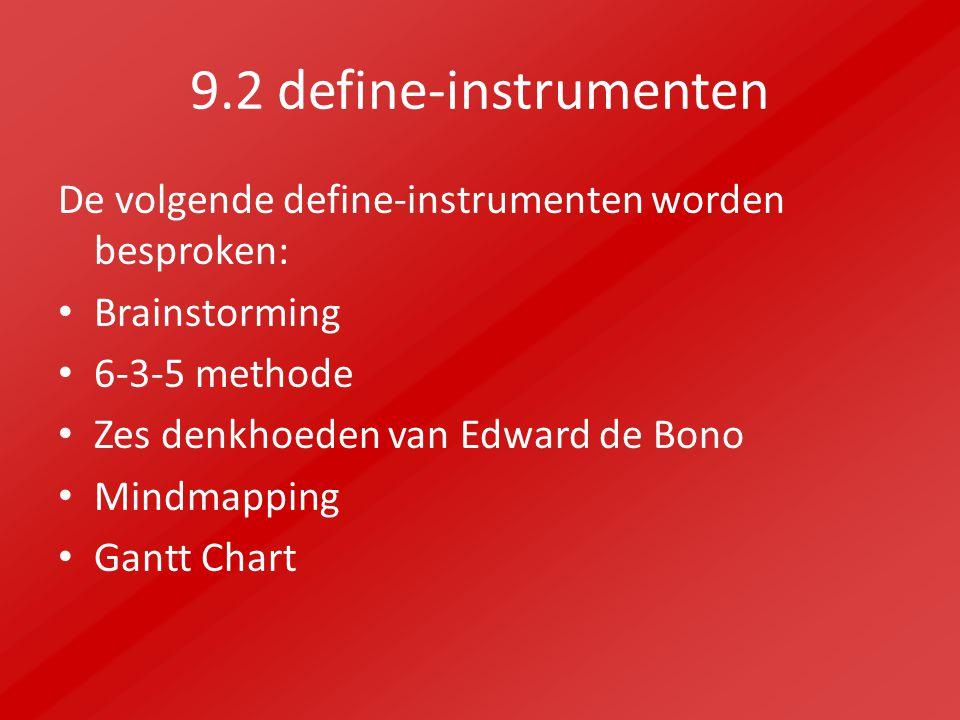 9.2 define-instrumenten De volgende define-instrumenten worden besproken: Brainstorming. 6-3-5 methode.