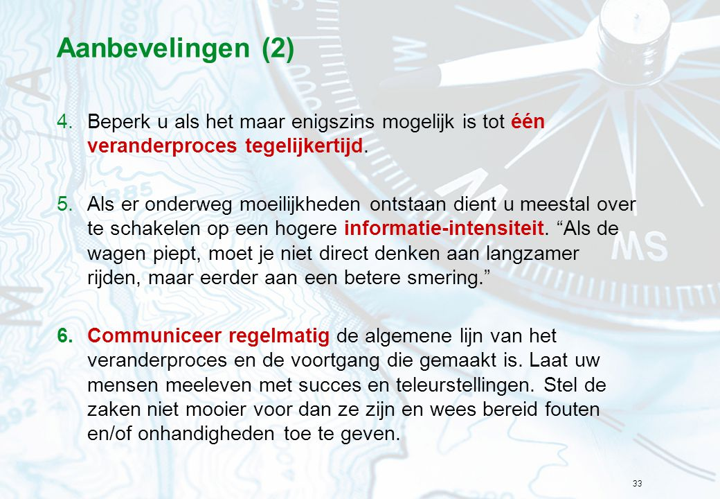 Aanbevelingen (2) Beperk u als het maar enigszins mogelijk is tot één veranderproces tegelijkertijd.