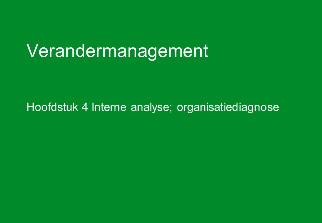 Hoofdstuk 4 Interne analyse; organisatiediagnose