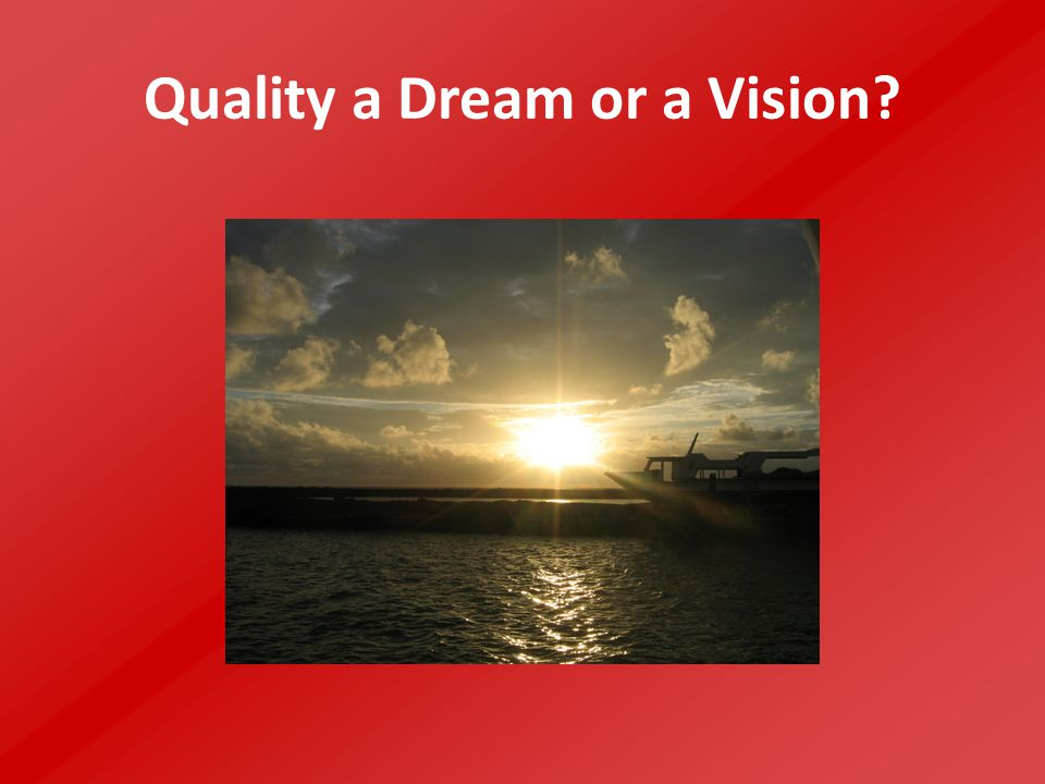 Quality a Dream or a Vision