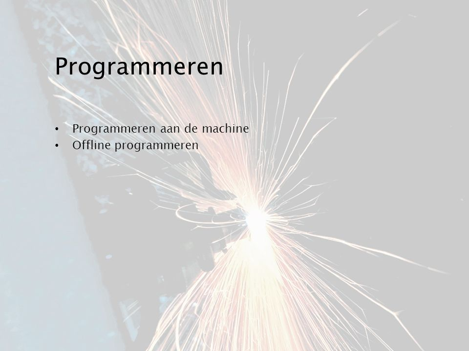 Programmeren Programmeren aan de machine Offline programmeren