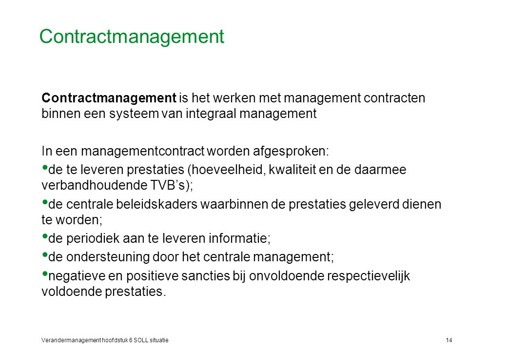 Contractmanagement Contractmanagement is het werken met management contracten binnen een systeem van integraal management.