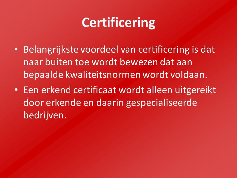 Certificering Belangrijkste voordeel van certificering is dat naar buiten toe wordt bewezen dat aan bepaalde kwaliteitsnormen wordt voldaan.