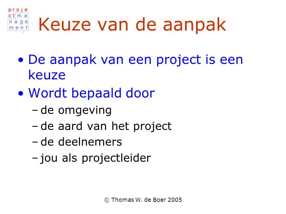 Keuze van de aanpak De aanpak van een project is een keuze